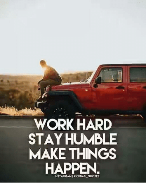 Stay Humble: WORK HARD  STAY HUMBLE  MAKE THINGS  HAPPEN  INSTAGRAM I RICHDAD-QUOTES