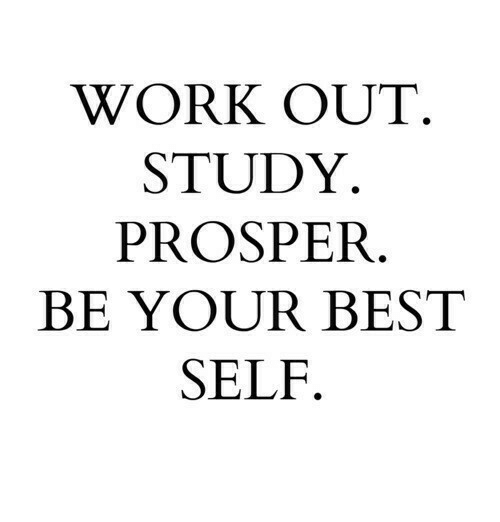 prosper: WORK OUT  STUDY  PROSPER  BE YOUR BEST  SELF