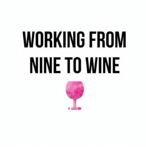 WORKING FROM NINE TO WINE