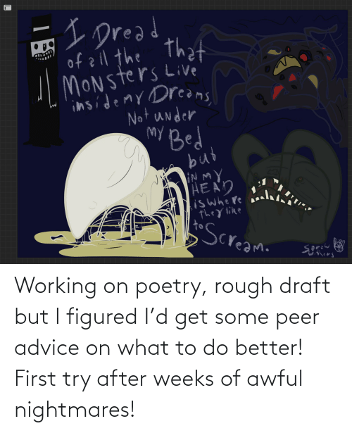 peer: Working on poetry, rough draft but I figured I'd get some peer advice on what to do better! First try after weeks of awful nightmares!