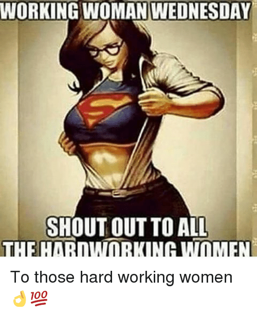Working Woman Wednesday Shout Out To All To Those Hard