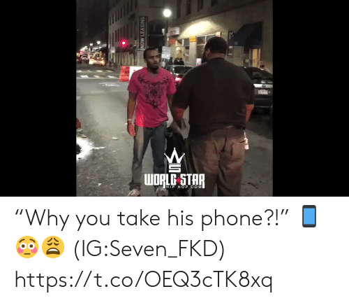 """leasing: WORLC STAR  HIP HOP.COM  NOW LEASING """"Why you take his phone?!"""" 📱😳😩 (IG:Seven_FKD) https://t.co/OEQ3cTK8xq"""