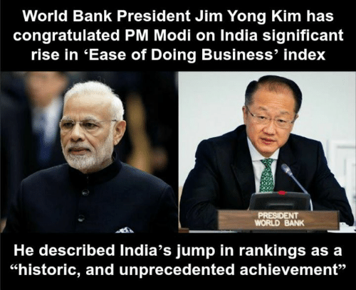 """rankings: World Bank President Jim Yong Kim has  congratulated PM Modi on India significant  rise in 'Ease of Doing Business' index  WORLD BANK  He described India's jump in rankings as a  """"historic, and unprecedented achievement"""""""