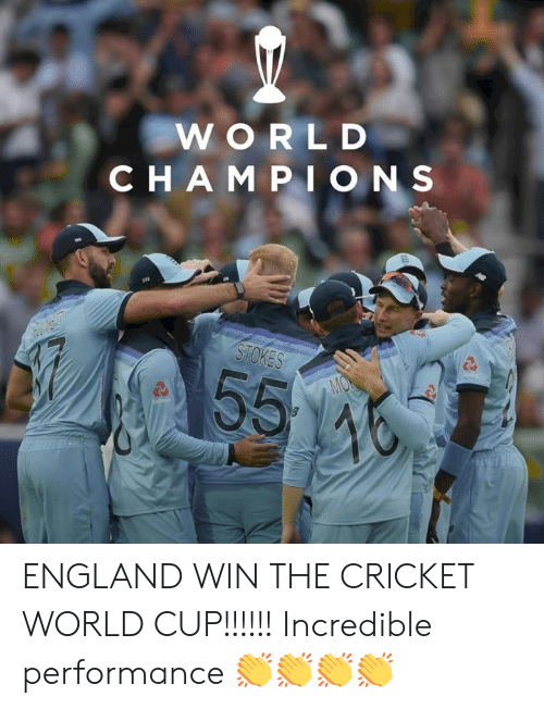 ons: WORLD  CHAMPI ONS  STOKES  55  MON  46 ENGLAND WIN THE CRICKET WORLD CUP!!!!!!  Incredible performance 👏👏👏👏
