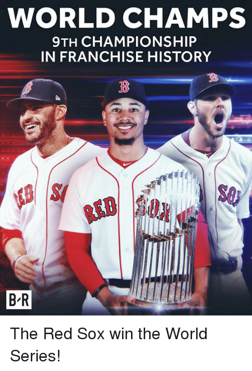 World Series: WORLD CHAMPS  9TH CHAMPIONSHIP  IN FRANCHISE HISTORY  S0  B-R The Red Sox win the World Series!
