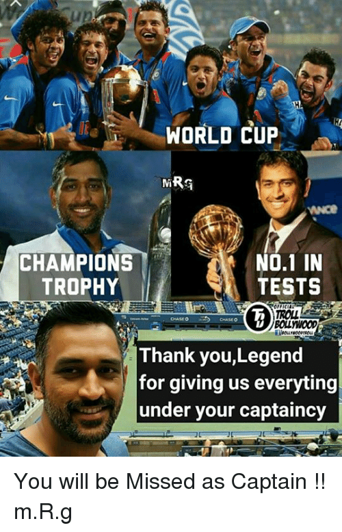 Memes, World Cup, and Chase: WORLD CUP  NO.1 IN  CHAMPIONS  TESTS  TROPHY  CHASE O  CHASEO  Thank you,Legend  for giving us everyting  under your captaincy You will be Missed as Captain !!  m.R.g