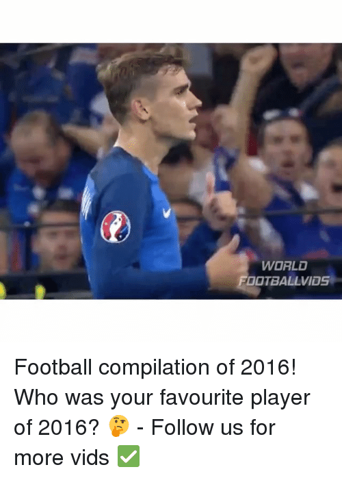 Memes, 🤖, and Player: WORLD  FITOTBALLVIDS Football compilation of 2016! Who was your favourite player of 2016? 🤔 - Follow us for more vids ✅