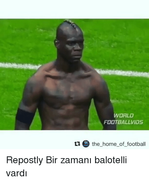 Memes, Balotelli, and 🤖: WORLD  FOOTBALL VIDS  u the home of football Repostly Bir zamanı balotelli vardı