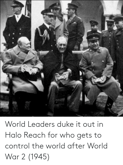 World War 2: World Leaders duke it out in Halo Reach for who gets to control the world after World War 2 (1945)