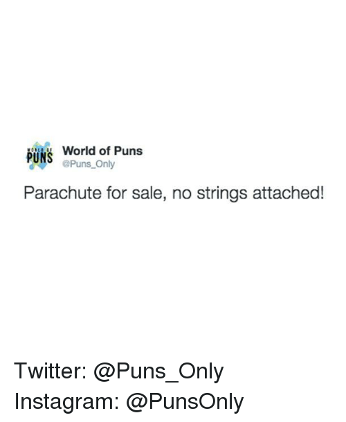 Twitter: World of Puns  PUNS  @Puns Only  Parachute for sale, no strings attached! Twitter: @Puns_Only Instagram: @PunsOnly