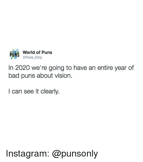 Bad Puns: World of Puns  PUNS uns Only  In 2020 we're going to have an entire year of  bad puns about vision.  I can see it clearly. Instagram: @punsonly