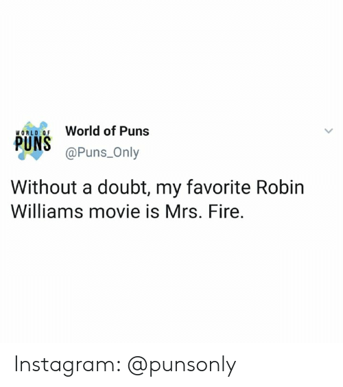 Robin Williams: World of Puns  WORLD OF  @Puns_Only  Without a doubt, my favorite Robin  Williams movie is Mrs. Fire. Instagram: @punsonly