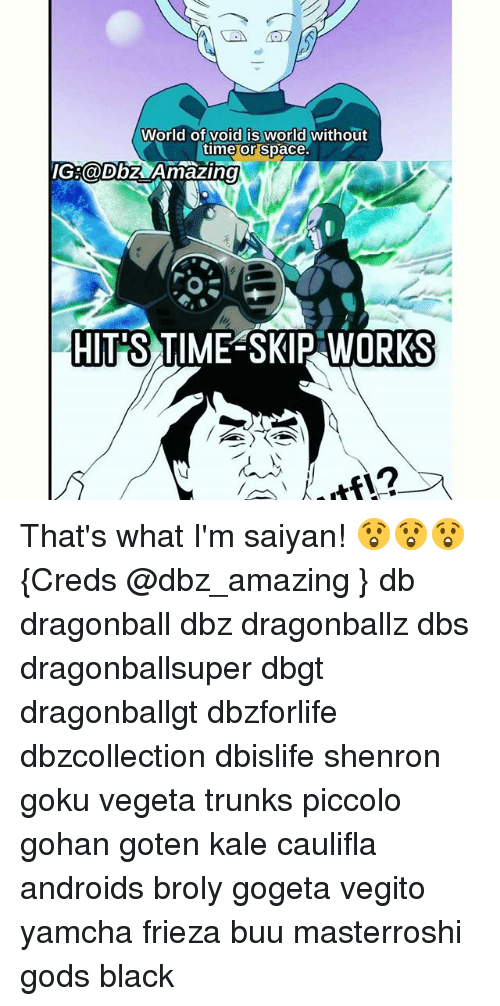 Broly, Dragonball, and Frieza: World of void is world without  time or Space  IG:@Dbz Amazing  HIT'S TIME-SKIP WORKS That's what I'm saiyan! 😲😲😲 {Creds @dbz_amazing } db dragonball dbz dragonballz dbs dragonballsuper dbgt dragonballgt dbzforlife dbzcollection dbislife shenron goku vegeta trunks piccolo gohan goten kale caulifla androids broly gogeta vegito yamcha frieza buu masterroshi gods black