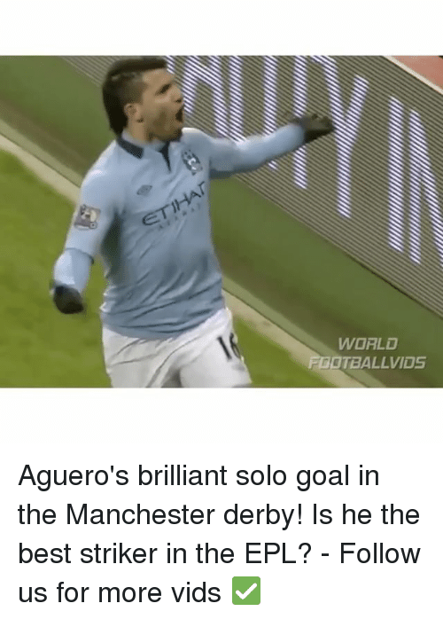 Memes, Brilliant, and Manchester: WORLD  OTBALLVIDS Aguero's brilliant solo goal in the Manchester derby! Is he the best striker in the EPL? - Follow us for more vids ✅