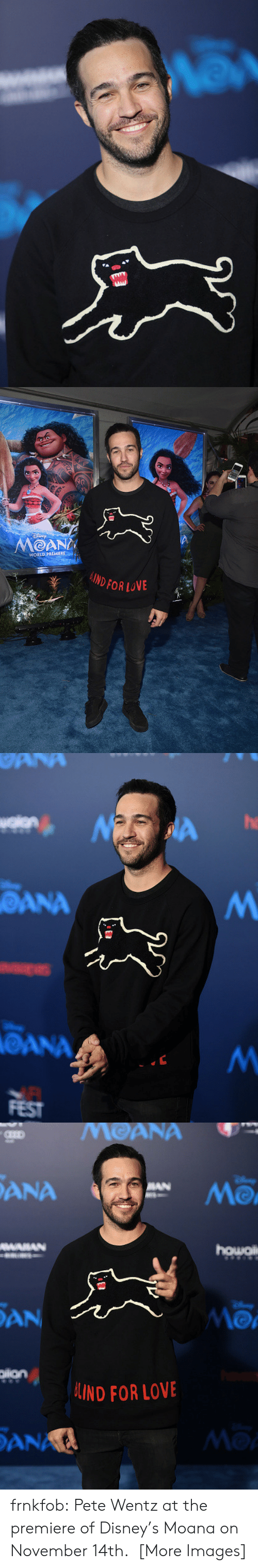 moana: WORLD PREMIERE  DFOR LOVE   he  ANA  OANA  FEST   DANA  ANA  MO  AN  IND FOR LOVE  AN  Mo frnkfob:   Pete Wentz at the premiere of Disney's Moana on November 14th.  [More Images]