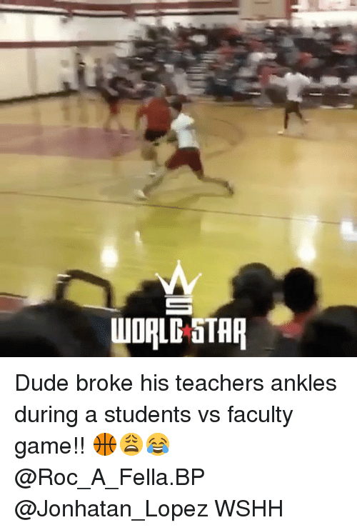 Dude, Memes, and Wshh: WORLD STAR Dude broke his teachers ankles during a students vs faculty game!! 🏀😩😂 @Roc_A_Fella.BP @Jonhatan_Lopez WSHH
