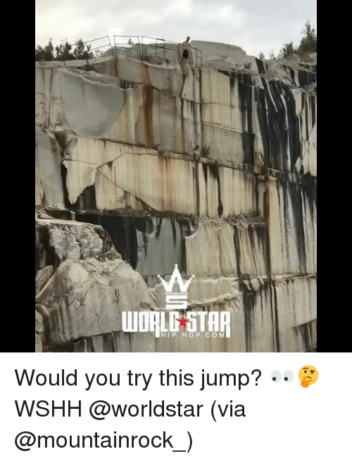Memes, Worldstar, and Wshh: WORLD STAR  HIP HOP CO M Would you try this jump? 👀🤔 WSHH @worldstar (via @mountainrock_)