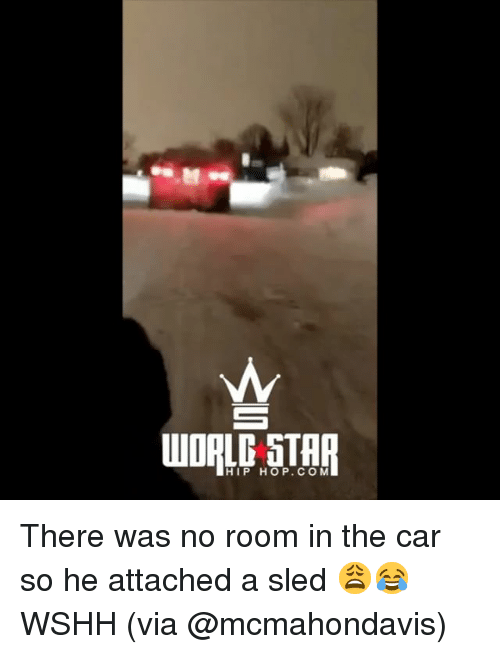 Memes, Wshh, and Star: WORLD STAR  HIP HOP.COM There was no room in the car so he attached a sled 😩😂 WSHH (via @mcmahondavis)
