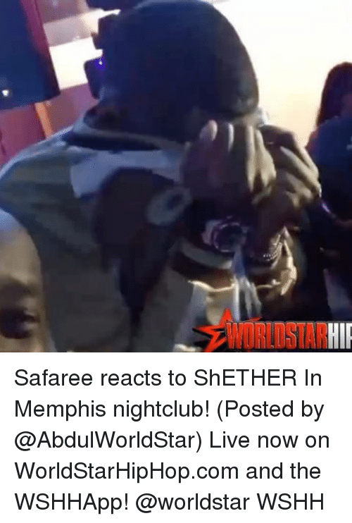 Memes, 🤖, and worldstarhiphop.com: WORLD STAR Safaree reacts to ShETHER In Memphis nightclub! (Posted by @AbdulWorldStar) Live now on WorldStarHipHop.com and the WSHHApp! @worldstar WSHH