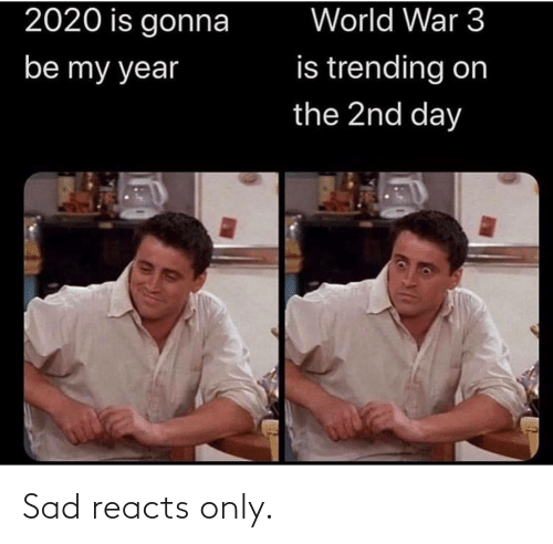 world war 3: World War 3  2020 is gonna  is trending on  be my year  the 2nd day Sad reacts only.