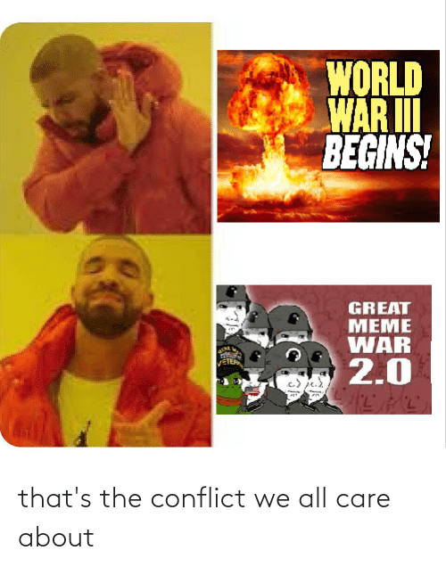 Great Meme War: WORLD  WAR II  BEGINS!  GREAT  MEME  WAR  tke  2.0 that's the conflict we all care about