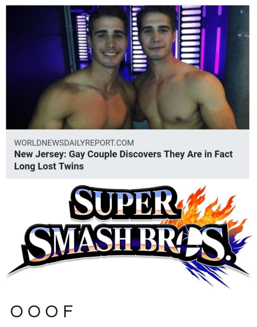 super smash: WORLDNEWSDAILYREPORT COM  New Jersey: Gay Couple Discovers They Are in Fact  Long Lost Twins  SUPER  SMASH BRTS  AT O O O F