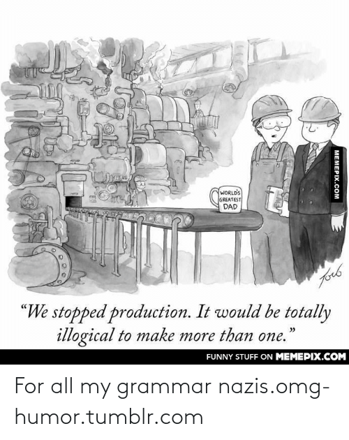 """Grammar Nazis: WORLD'S  GREATEST  DAD  forb  """"We stopped production. It would be totally  illogical to make more than one.  >>  FUNNY STUFF ON MEMEPIX.COM  MEMEPIX.COM For all my grammar nazis.omg-humor.tumblr.com"""