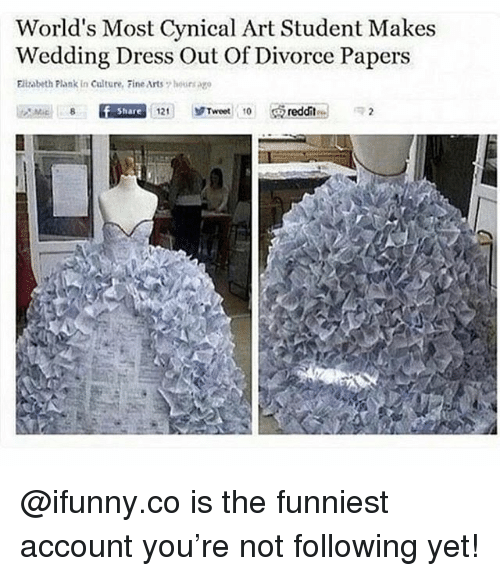 Memes, Reddit, and Cynical: World's Most Cynical Art Student Makes  Wedding Dress Out Of Divorce Papers  Elizabeth Plank in Culture, Fine Arts 7 hoursago  Share  121 |  ゾTweet, 10  reddit @ifunny.co is the funniest account you're not following yet!