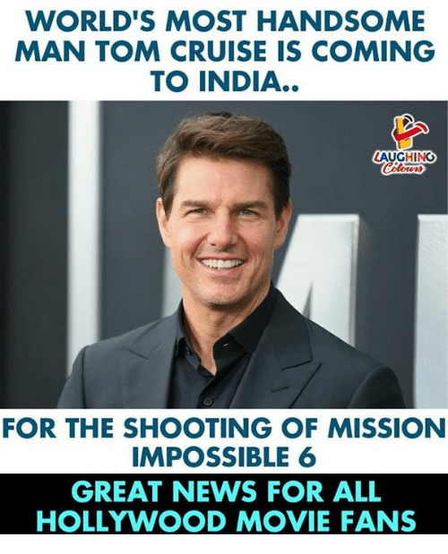 Tom Cruise: WORLD'S MOST HANDSOME  MAN TOM CRUISE IS COMING  TO INDIA..  LAUGHING  FOR THE SHOOTING OF MISSION  IMPOSSIBLE 6  GREAT NEWS FOR ALL  HOLLYWOOD MOVIE FANS