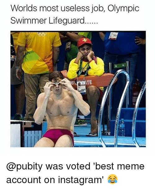 Instagram, Meme, and Memes: Worlds most useless job, Olympic  Swimmer Lifeguard. @pubity was voted 'best meme account on instagram' 😂