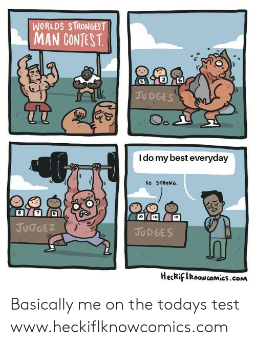 So Strong: WORLDS STRONGEST  MAN CONTEST  2  JU DGES  I do my best everyday  So STRONG.  l0  ιο  JUdGEZ  JUD GES  HecRifIRnoscomics.conM Basically me on the todays test  www.heckifIknowcomics.com