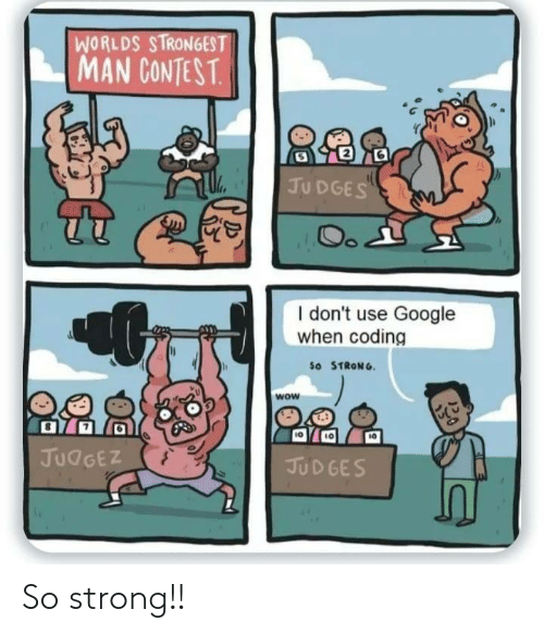 So Strong: WORLDS STRONGEST  MAN CONTEST.  JUDGES  Oo  I don't use Google  when coding  So STRONG  wow  JUDGEZ  JUDGES So strong!!