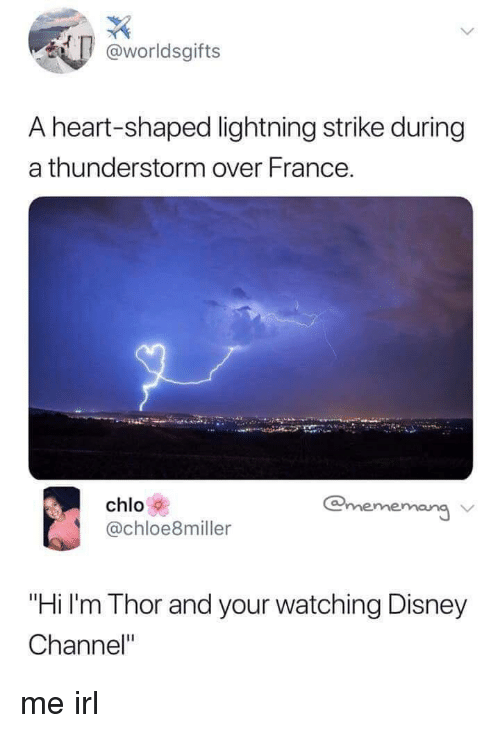 "Disney Channel: @worldsgifts  A heart-shaped lightning strike during  a thunderstorm over France.  chlo  @chloe8miller  @mememang  ""Hi I'm Thor and your watching Disney  Channel"" me irl"