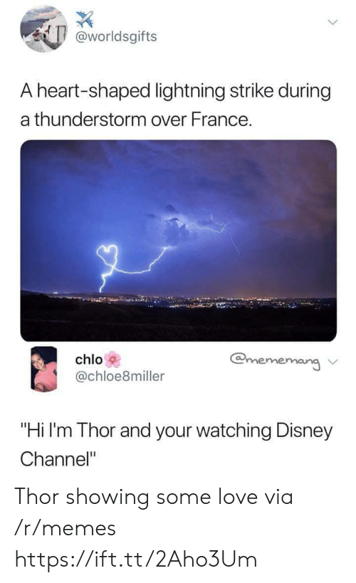 "Disney Channel: worldsgifts  A heart-shaped lightning strike during  a thunderstorm over France.  chlo  @chloe8miller  chloloeimilerrr  ang ν  ""Hi I'm Thor and your watching Disney  Channel"" Thor showing some love via /r/memes https://ift.tt/2Aho3Um"