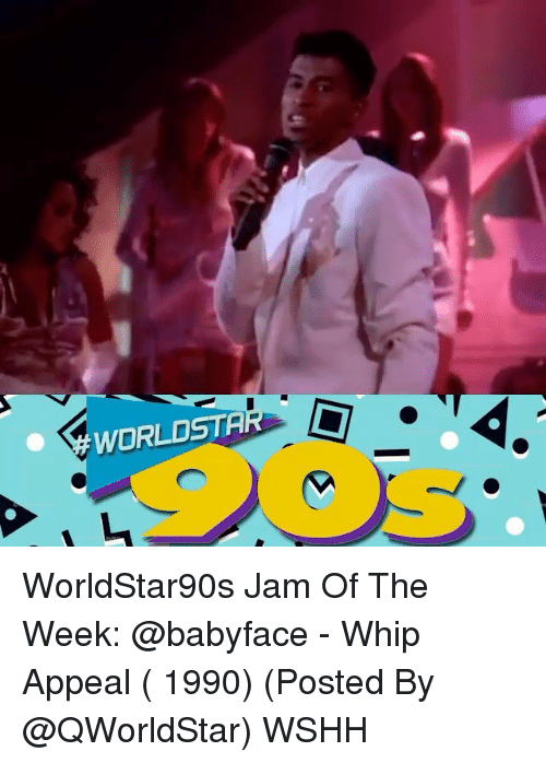 whip: WORLDSTA WorldStar90s Jam Of The Week: @babyface - Whip Appeal ( 1990) (Posted By @QWorldStar) WSHH