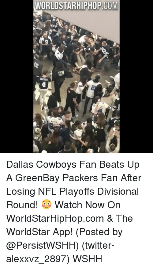 Packer Fans: WORLDSTARHIPHOP COM Dallas Cowboys Fan Beats Up A GreenBay Packers Fan After Losing NFL Playoffs Divisional Round! 😳 Watch Now On WorldStarHipHop.com & The WorldStar App! (Posted by @PersistWSHH) (twitter-alexxvz_2897) WSHH