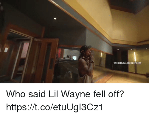 Blackpeopletwitter, Lil Wayne, and Worldstarhiphop: WORLDSTARHIPHOP.COM Who said Lil Wayne fell off? https://t.co/etuUgI3Cz1