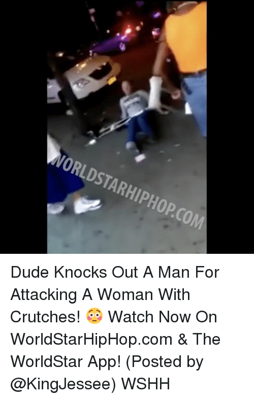crutch: WORLDSTARHIPHOPCOM Dude Knocks Out A Man For Attacking A Woman With Crutches! 😳 Watch Now On WorldStarHipHop.com & The WorldStar App! (Posted by @KingJessee) WSHH