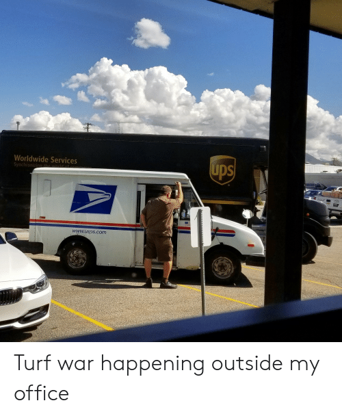 turf: Worldwide Services  Synchronizing the  ups  www.usps.com Turf war happening outside my office