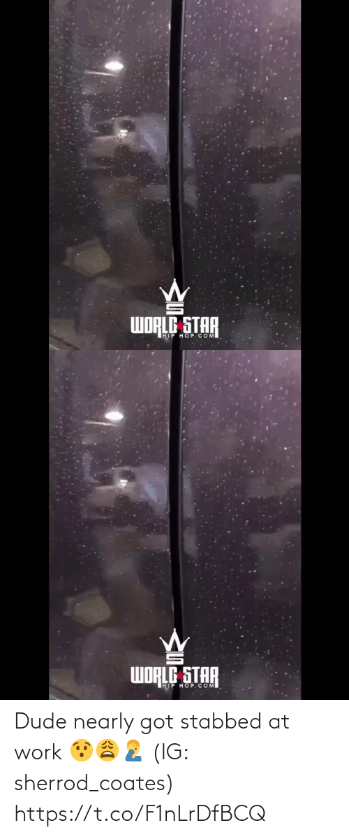 hop: WORLE STAR  IHIP HOP.COM   WORLE STAR  HIP HOP.COM Dude nearly got stabbed at work 😯😩🤦‍♂️ (IG: sherrod_coates) https://t.co/F1nLrDfBCQ