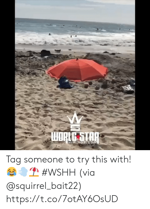 Tag Someone: WORLG STAP  HIP HOP COM Tag someone to try this with! 😂💨⛱ #WSHH (via @squirrel_bait22) https://t.co/7otAY6OsUD