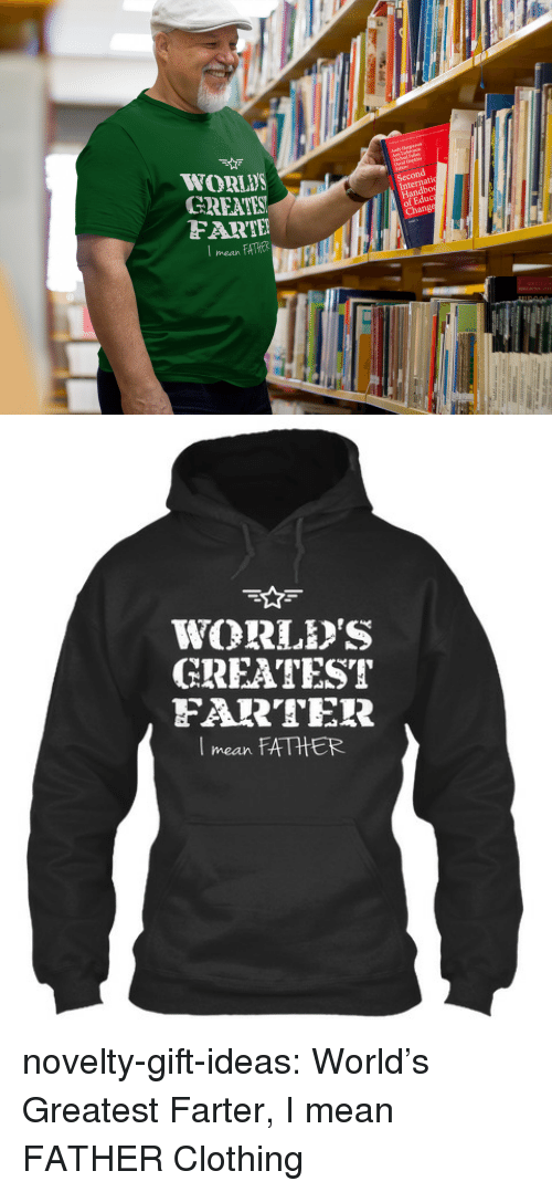 Greates: WORLWS  GREATES  FART  Andy Hargreaves  Second  Internati  Handbo  of Educ  Change  I meanAER  COLECCION   WORL'S  CREATEST  FARTER  mean FATHER novelty-gift-ideas:  World's Greatest Farter, I mean FATHER Clothing