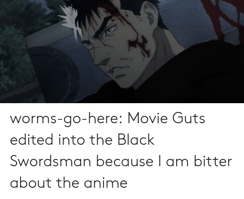 worms: worms-go-here:  Movie Guts edited into the Black Swordsman because I am bitter about the anime