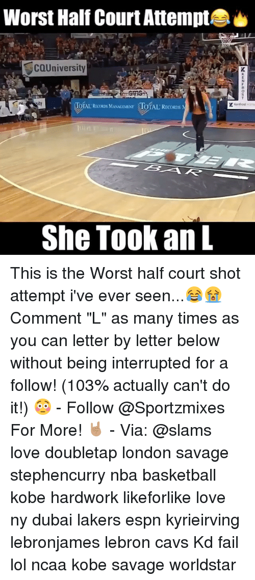 "courting: Worst Half Court Attempt  COUniversity  TOTAL RECORDS MANAGEMENT TOTAL  TOTAL RECORDS MASAGEMNT TOTAL RECORDS  She Took an L This is the Worst half court shot attempt i've ever seen...😂😭 Comment ""L"" as many times as you can letter by letter below without being interrupted for a follow! (103% actually can't do it!) 😳 - Follow @Sportzmixes For More! 🤘🏽 - Via: @slams love doubletap london savage stephencurry nba basketball kobe hardwork likeforlike love ny dubai lakers espn kyrieirving lebronjames lebron cavs Kd fail lol ncaa kobe savage worldstar"