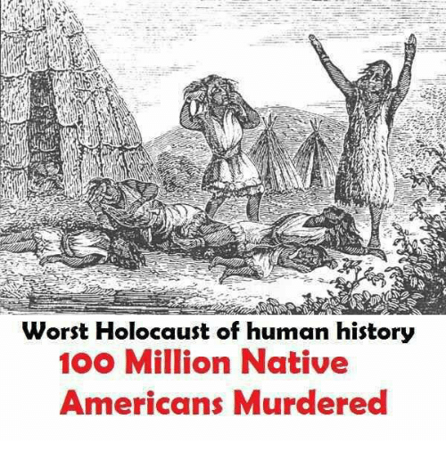 Memes, Native American, and Holocaust: worst Holocaust of human history  100 Million Native  Americans Murdered