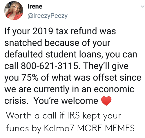 irs: Worth a call if IRS kept your funds by Kelmo7 MORE MEMES