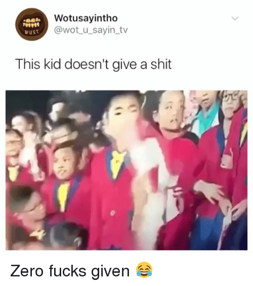 Shit, Zero, and Girl Memes: Wotusayintho  @wot_u_sayin_tv  9000  This kid doesn't give a shit Zero fucks given 😂