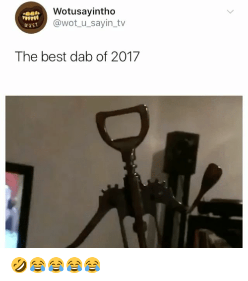 Best, Girl Memes, and Dab: Wotusayintho  @wot u sayin tv  eust  The best dab of 2017 🤣😂😂😂😂