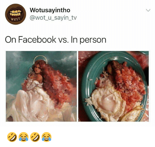 Facebook, Girl Memes, and Wot: Wotusayintho  @wot u sayin_tv  us1  On Facebook vs. in person 🤣😂🤣😂