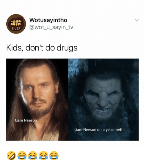 Drugs, Liam Neeson, and Kids: Wotusayintho  @wot u sayin_tv  wus  Kids, don't do drugs  Liam Neeson  Liam Neeson on crystal meth 🤣😂😂😂😂